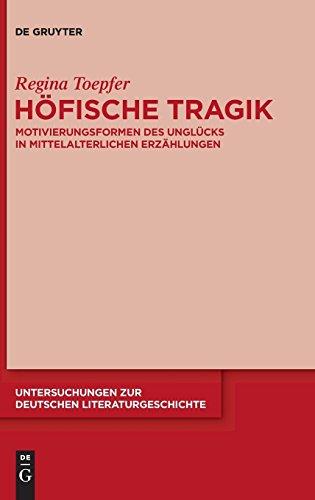 Höfische Tragik: Motivierungsformen des Unglücks in mittelalterlichen Erzählungen (Untersuchungen zur deutschen Literaturgeschichte, Band 144)