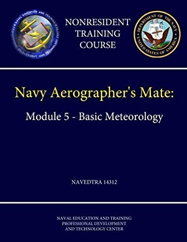 Navy Aerographer's Mate: Module 5 - Basic Meteorology - Navedtra 14312 (Nonresident Training Course) by Naval Education & Training Center (2013-07-04)