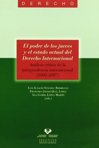 El poder de los jueces y el estado actual del Derecho Internacional. Análisis crítico de la jurisprudencia internacional (2000-2007) (Serie de Derecho)