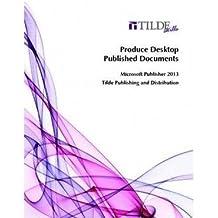 [(Produce Desktop Published Documents : Microsoft Publisher 2013)] [By (author) Tilde Skills] published on (September, 2014)