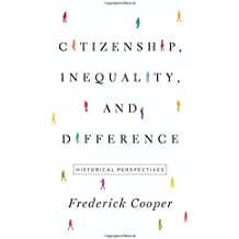 Citizenship, Inequality, and Difference: Historical Perspectives (The Lawrence Stone Lectures)