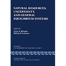 Natural Resources, Uncertainty, and General Equilibrium Systems: Essays in Memory of Rafael Lusky (Economic theory and mathematical economics)