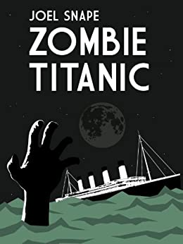 Zombie Titanic by [Snape, Joel]