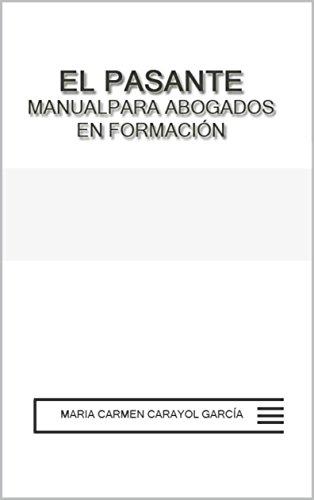 EL PASANTE. MANUAL PARA  ABOGADOS EN FORMACIÓN por MARÍA CARMEN CARAYOL GARCÍA