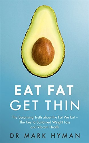 Eat Fat Get Thin: Why the Fat We Eat Is the Key to Sustained Weight Loss and Vibrant Health by Mark Hyman (2016-02-25)