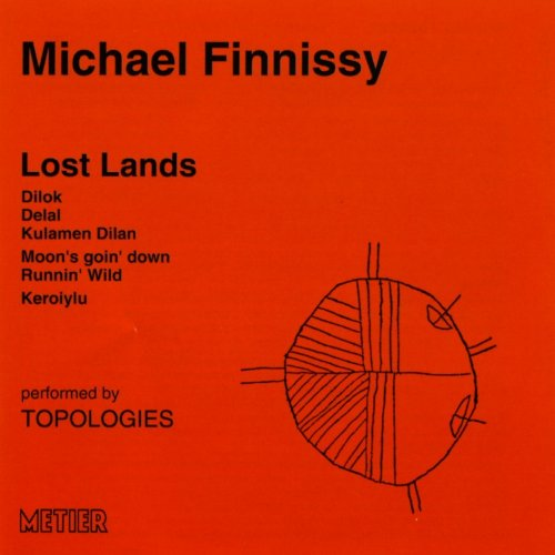 Lost Lands: Music By Michael Finnissy