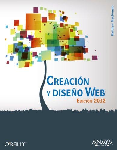 Creación y diseño Web. Edición 2012 (Títulos Especiales) por Matthew MacDonald