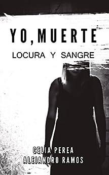 Yo, Muerte: Locura y Sangre (Spanish Edition) by [Cuevas, Celia Perea, García, Alejandro Ramos]