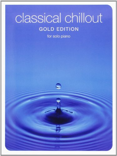Classical Chillout Gold Édition for Solo Piano Piano