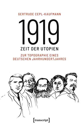 1919 - Zeit der Utopien: Zur Topographie eines deutschen Jahrhundertjahres (Histoire)