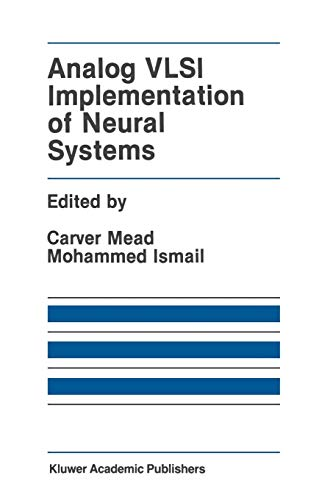 Analog Vlsi Implementation of Neural Systems (The Springer International Series in Engineering and Computer Science, Band 80)