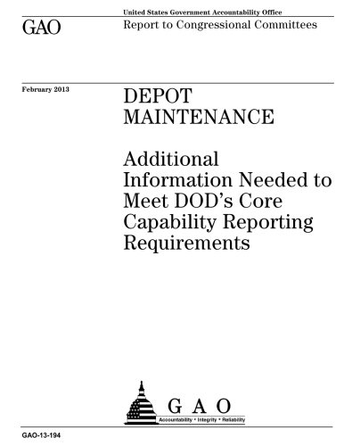 Depot maintenance :additional information needed to meet DODs core capability reporting requirements : report to congressional committees.