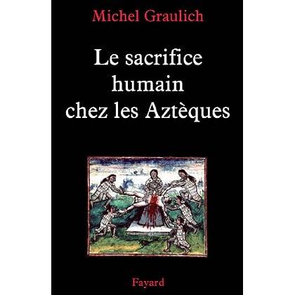 Le sacrifice humain chez les Aztèques (Nouvelles Etudes Historiques)