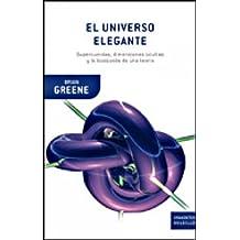 El universo elegante: Supercuerdas, dimensiones ocultas y la búsqueda de una teoría definitiva