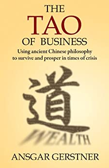 The Tao of Business: Using Ancient Chinese Philosophy to Survive and Prosper in Times of Crisis: 1 von [Gerstner, Ansgar]