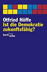 Ist die Demokratie zukunftsfähig?: Über moderne Politik (Beck'sche Reihe)