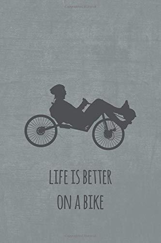 Life is better on a bike: Liegerad. Notizbuch oder Journal für Liegeradfahrer und Spezialradfans -