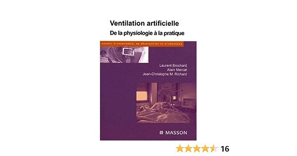 Amazon Fr Ventilation Artificielle De La Physiologie A La Pratique Brochard Laurent Mercat Alain Richard Jean Christophe Livres