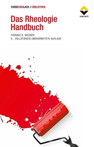 Das Rheologie Handbuch: Für Anwender von Rotations- und Oszillations-Rheometern (FARBE UND LACK // BIBLIOTHEK)