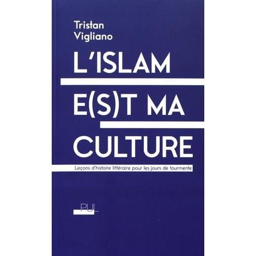 L'islam e(s)t ma culture : Leçons d'histoire littéraire pour les jours de tourmente