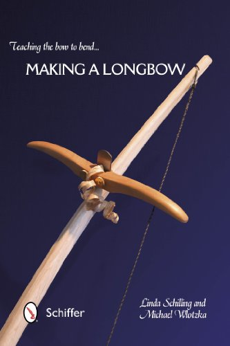 Teaching the Bow to Bend: Making a Longbow por Linda Schilling