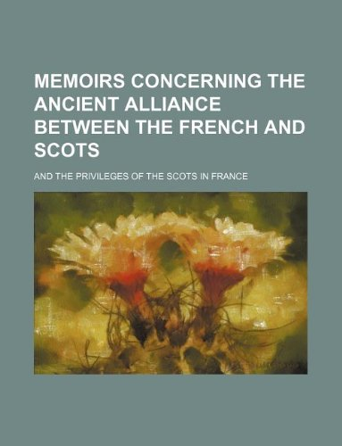memoirs-concerning-the-ancient-alliance-between-the-french-and-scots-and-the-privileges-of-the-scots