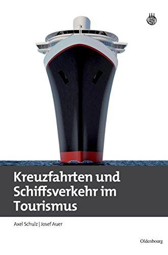 Kreuzfahrten und Schiffsverkehr im Tourismus (Lehr- und Handbücher zu Tourismus, Verkehr und Freizeit)