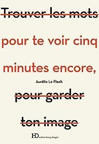 Pour te voir cinq minutes encore par  Aurélie Le Floch