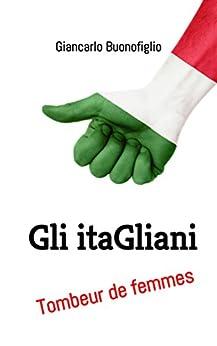gli ITALIANI: tombeur de femmes di [Buonofiglio, Giancarlo]