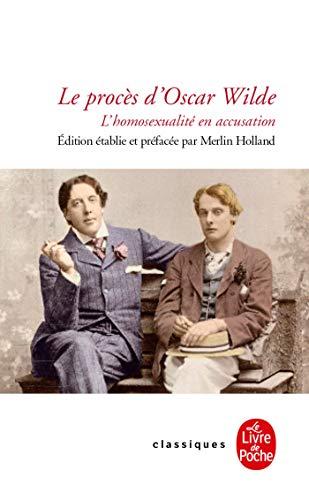 Le Procès d'Oscar Wilde : L'Homosexualité en accusation (Classiques) (French Edition)