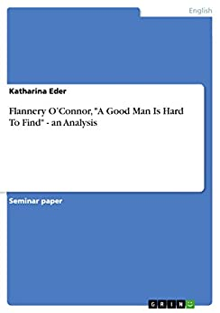 an analysis of the topic of a good man hard to find An analysis of a good man is hard to find  by flannery o'connor 1,340 words 3 pages characterization of the misfit and the grandmother in flannery o'connor's a.
