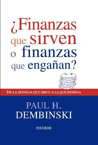 ¿Finanzas que sirven o finanzas que engañan?: De la moneda que sirve a la que domina (Empresa Y Gestión) por Paul H. Dembinski