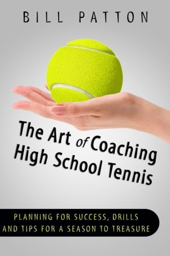 The Art of Coaching High School Tennis: Planning for Success, Drills and Tips fo by Patton, Bill (2014) Paperback