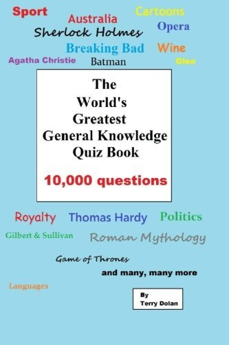The World's Greatest General Knowledge Quiz Book: 10,000 questions by Terry Dolan (2015-11-26)