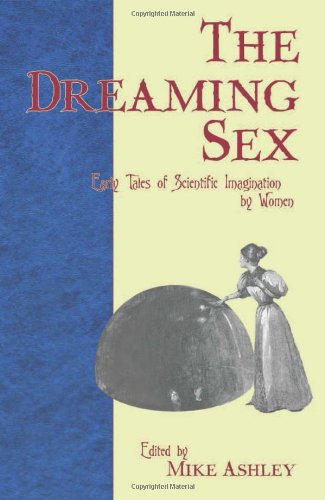 Dreaming Sex: Tales of Scientific Wonder and Dread by Victorian Women