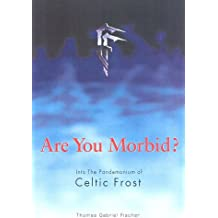 "Are You Morbid?: Into the Pandemonium of ""Celtic Frost"""