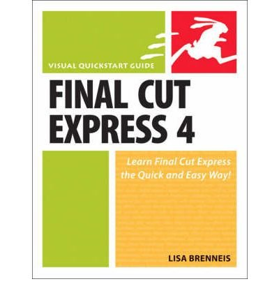 Final Cut Express 4: Visual QuickStart Guide[ FINAL CUT EXPRESS 4: VISUAL QUICKSTART GUIDE ] By Brenneis, Lisa ( Author )Apr-01-2008 Paperback (Final Cut Express 4)