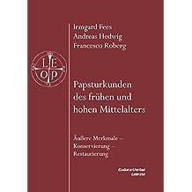 Papsturkunden des frühen und hohen Mittelalters: Äußere Merkmale - Konservierung - Restaurierung