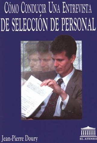 Como Conducir Una Entrevista de Seleccion Personal por Jean Pierre Doury