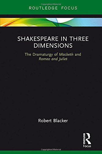 Shakespeare in Three Dimensions: The Dramaturgy of Macbeth and Romeo and Juliet (Focus on Dramaturgy)
