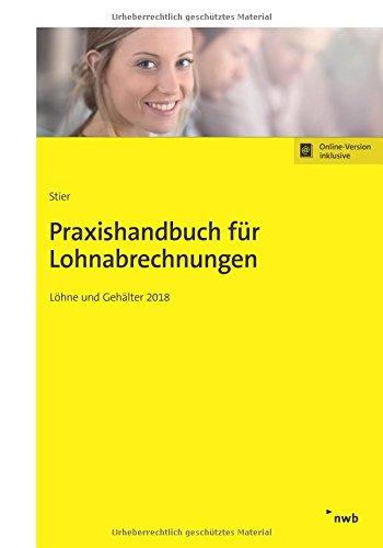 Praxishandbuch für Lohnabrechnungen: Löhne und Gehälter 2018