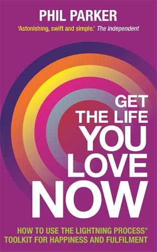 Get the Life You Love, Now: How To Use The Lightning Process® Tool Kit For Happiness And Fullfilment - Tool House Kit