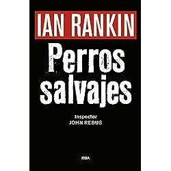 PERROS SALVAJES Premio RBA Novela Negra 2016: Serie John Rebus XX (NOVELA POLICÍACA BIB)