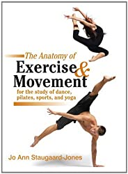 The Anatomy of Exercise and Movement for the Study of Dance, Pilates, Sports, and Yoga by Jo Ann Staugaard-Jones (2011-09-06)