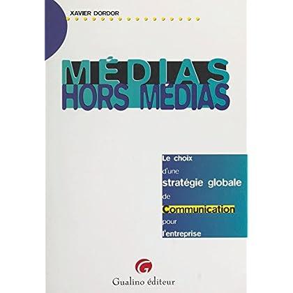 Médias, hors médias : le choix d'une stratégie globale de communication pour l'entreprise (Guides Pro)