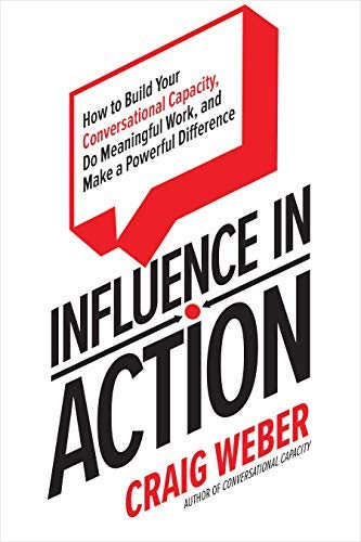 Influence in Action: How to Build Your Conversational Capacity, Do Meaningful Work, and Make a  Powerful Difference (English Edition)