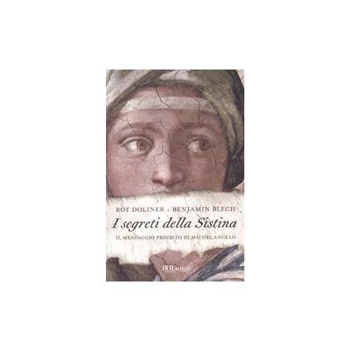 I Segreti Della Sistina. Il Messaggio Proibito Di Michelangelo