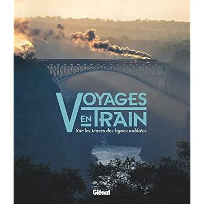 Voyages en train: Sur les traces des lignes oubliées