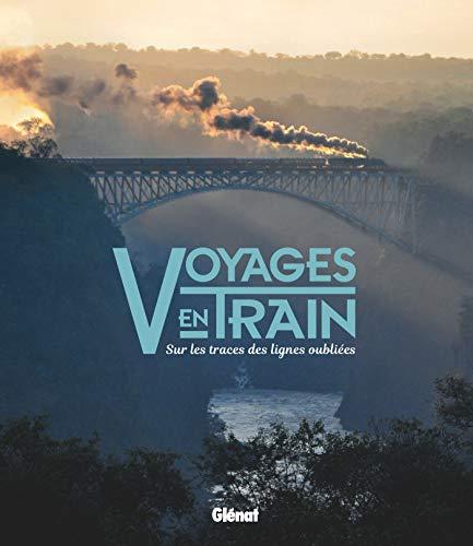 Voyages en train: Sur les traces des lignes oubliées par Anthony Lambert