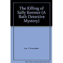 The Killing Of Sally Keemer (A Bath detective mystery)